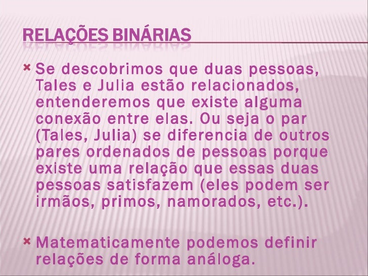 <ul><li>Se descobrimos que duas pessoas, Tales e Julia estão relacionados, entenderemos que existe alguma conexão entre el...