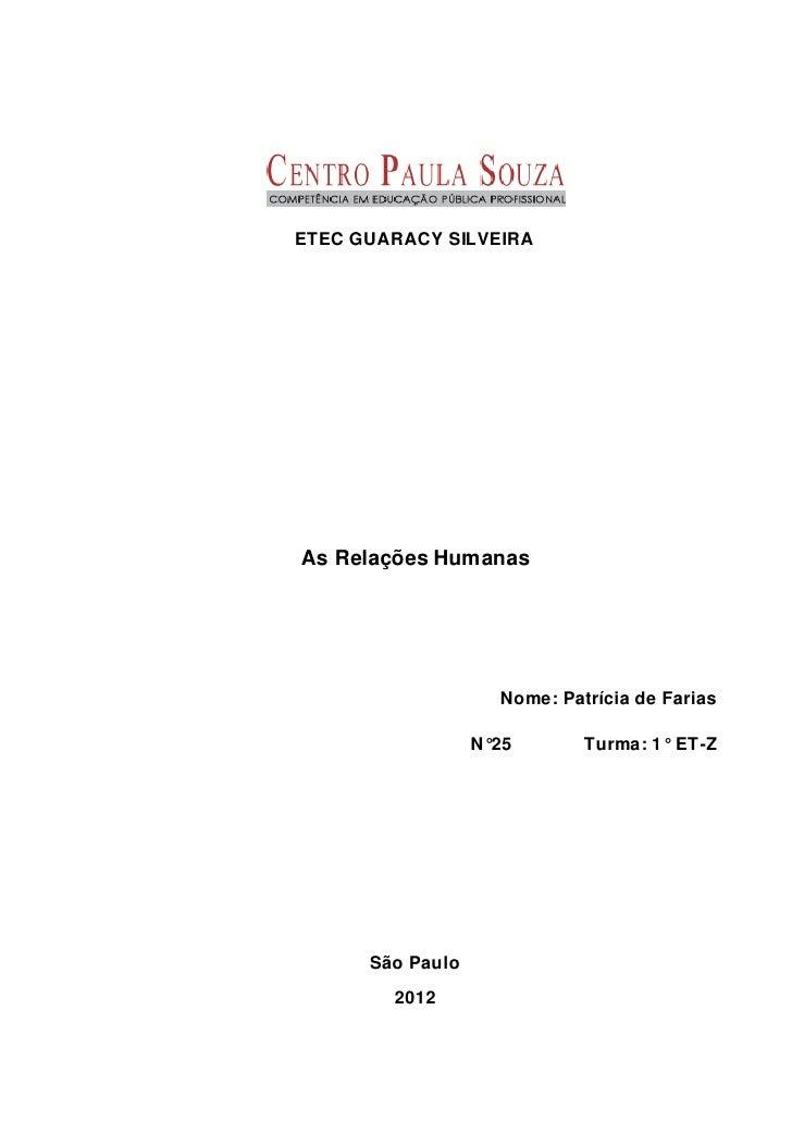 ETEC GUARACY SILVEIRAAs Relações Humanas                    Nome: Patrícia de Farias                  N°25       Turma: 1°...