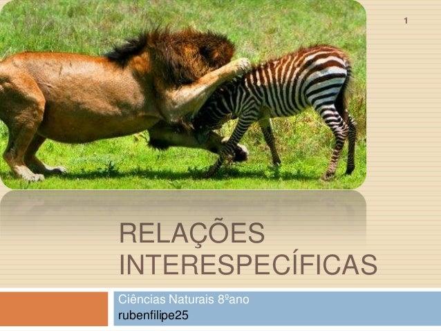1  RELAÇÕES INTERESPECÍFICAS Ciências Naturais 8ºano rubenfilipe25