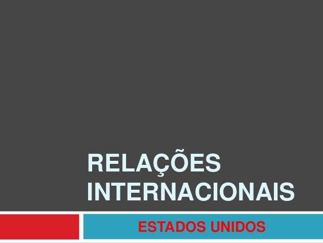 RELAÇÕES INTERNACIONAIS ESTADOS UNIDOS