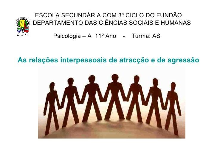 ESCOLA SECUNDÁRIA COM 3º CICLO DO FUNDÃO   DEPARTAMENTO DAS CIÊNCIAS SOCIAIS E HUMANAS Psicologia – A  11º Ano  -  Turma: ...