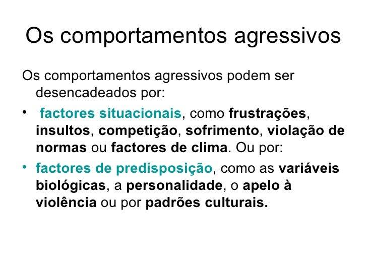 Os comportamentos agressivos <ul><li>Os comportamentos agressivos podem ser desencadeados por: </li></ul><ul><li>factores ...