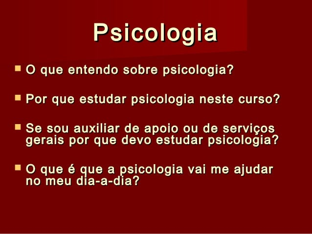 PsicologiaPsicologia  O que entendo sobre psicologia?O que entendo sobre psicologia?  Por que estudar psicologia neste c...