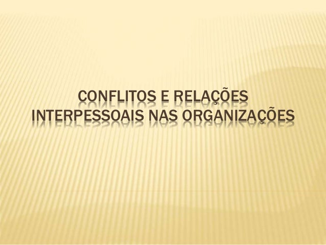 CONFLITOS E RELAÇÕES INTERPESSOAIS NAS ORGANIZAÇÕES