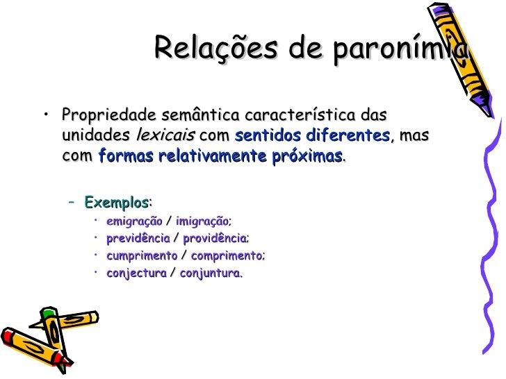 Relações de paronímia <ul><li>Propriedade semântica característica das unidades  lexicais  com  sentidos diferentes , mas ...