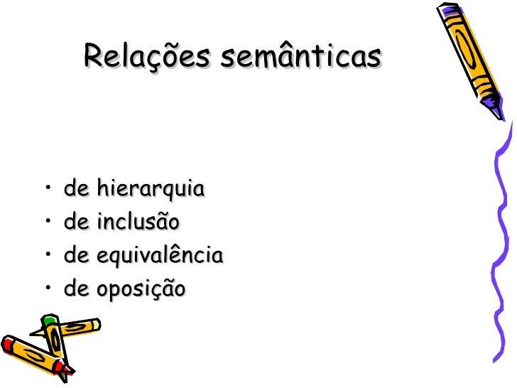 Relações semânticas <ul><li>de hierarquia </li></ul><ul><li>de inclusão </li></ul><ul><li>de equivalência </li></ul><ul><l...
