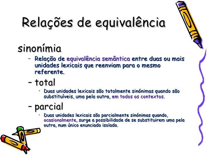 Relações de equivalência <ul><li>sinonímia </li></ul><ul><ul><li>Relação de  equivalência semântica  entre duas ou mais un...