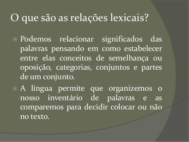 O que são as relações lexicais?  Podemos relacionar significados das palavras pensando em como estabelecer entre elas con...