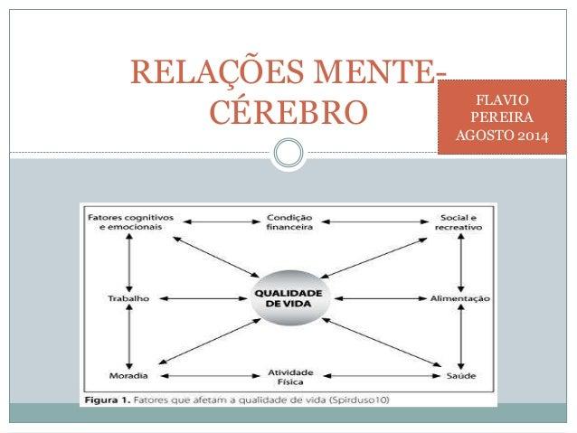 RELAÇÕES MENTE- CÉREBRO FLAVIO PEREIRA AGOSTO 2014