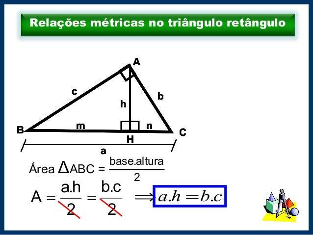 Relações métricas no triângulo retângulo Área ΔABC = 2 altura.base 2 h.a A = B A C c b a m n H B A C c b a m n H h B A C c...