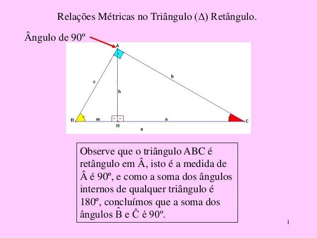 1Relações Métricas no Triângulo (Δ) Retângulo.Observe que o triângulo ABC éretângulo em Â, isto é a medida deé 90º, e co...