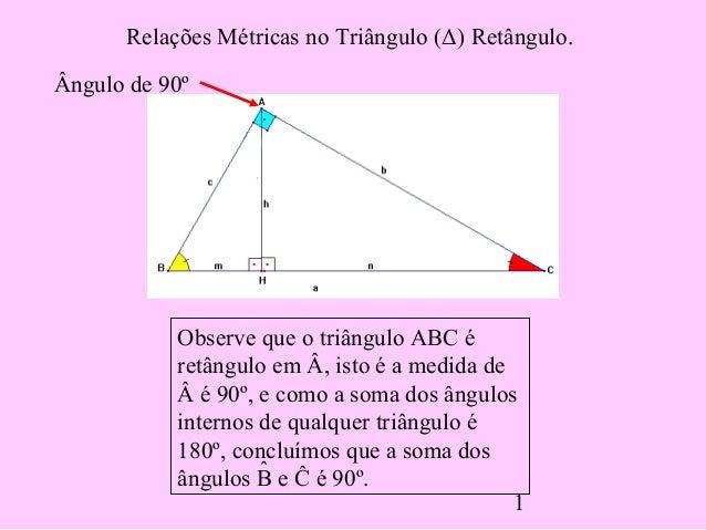 1 Relações Métricas no Triângulo (Δ) Retângulo. Observe que o triângulo ABC é retângulo em Â, isto é a medida de é 90º, ...