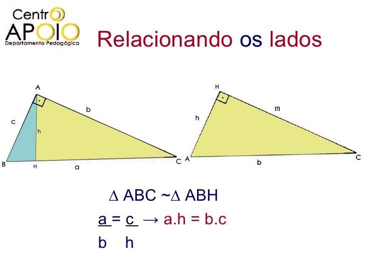 Relacionando  os  lados ∆  ABC ~∆ ABH a  =  c  ->  a.h = b.c b  h