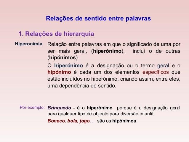1. Relações de hierarquia Hiperonímia Relação entre palavras em que o significado de uma por ser mais geral, (hiperónimo),...