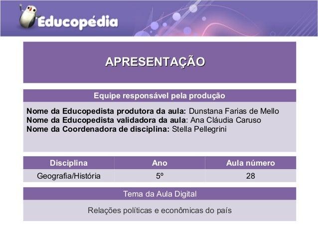 Tema da Aula Digital Relações políticas e econômicas do país Disciplina Ano Aula número Geografia/História 5º 28 APRESENTA...