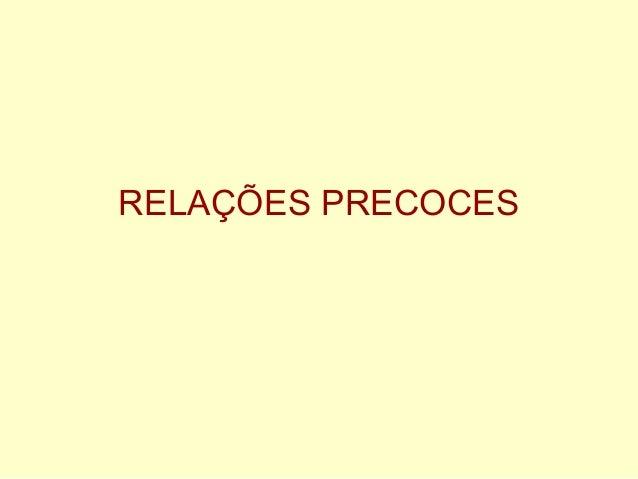 RELAÇÕES PRECOCES
