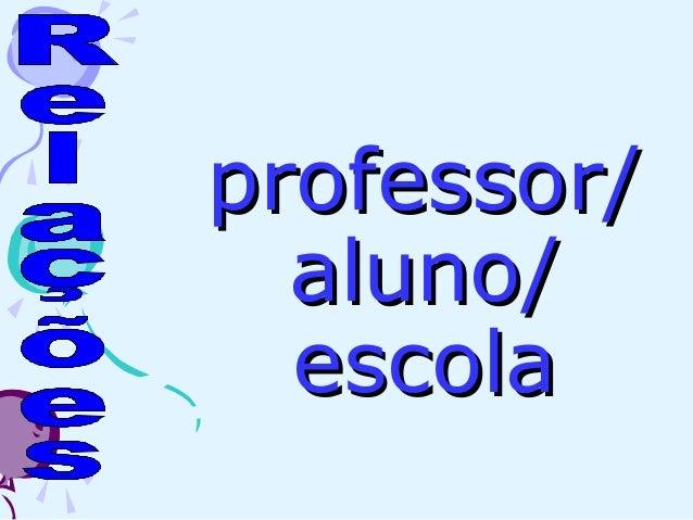 professor/professor/ aluno/aluno/ escolaescola