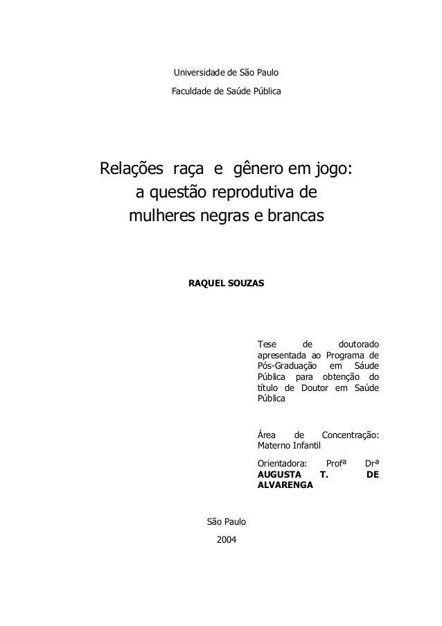 Universidade de São Paulo  Faculdade de Saúde Pública  Relações raça e gênero em jogo:  a questão reprodutiva de  mulheres...