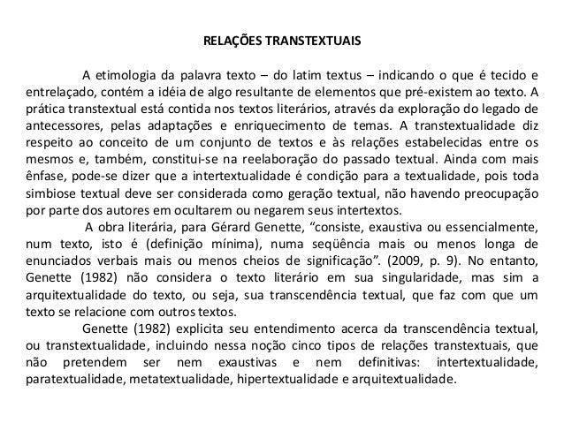 RELAÇÕES TRANSTEXTUAIS A etimologia da palavra texto – do latim textus – indicando o que é tecido e entrelaçado, contém a ...