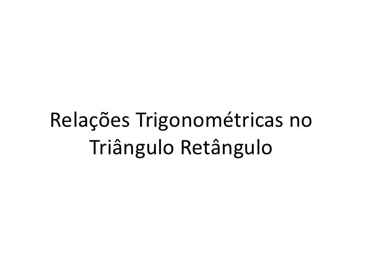 Relações Trigonométricas no Triângulo Retângulo<br />