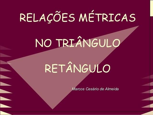 Marcos Cesário de AlmeidaMarcos Cesário de Almeida RELAÇÕES MÉTRICAS NO TRIÂNGULO RETÂNGULO