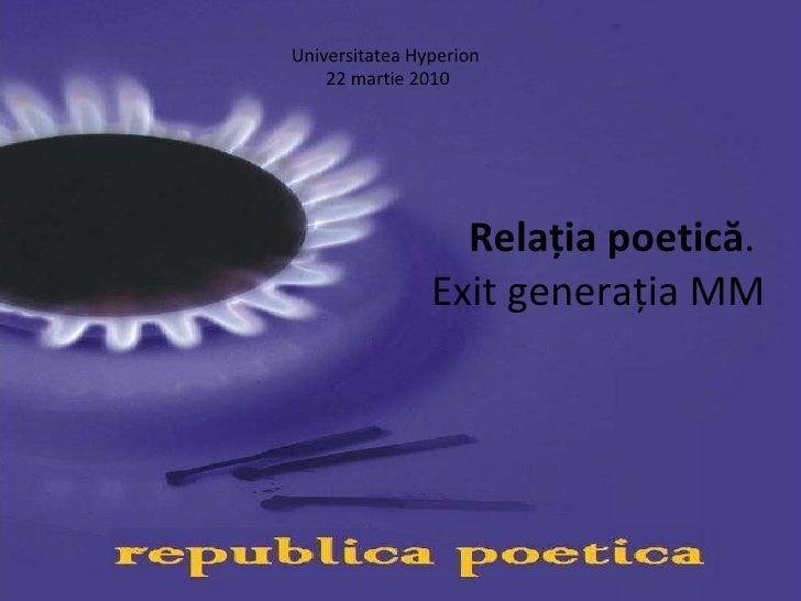 Relația poetică .  Exit generația MM Universitatea Hyperion  22 martie 2010