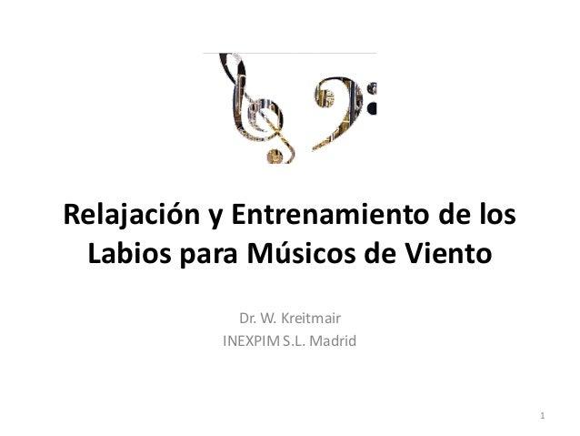 Relajación y Entrenamiento de los Labios para Músicos de Viento Dr. W. Kreitmair INEXPIM S.L. Madrid 1