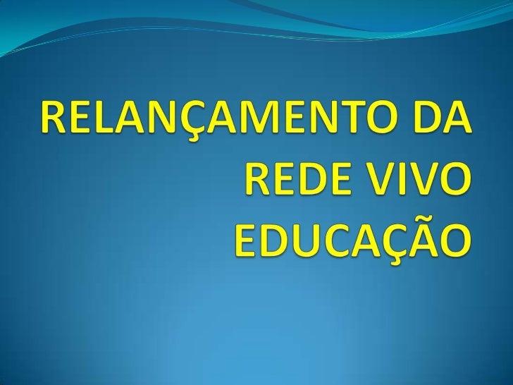 RELANÇAMENTO DAREDE VIVO EDUCAÇÃO<br />