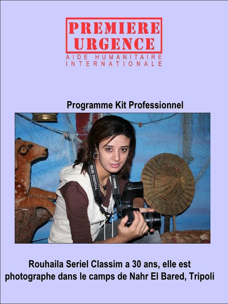 Programme Kit Professionnel Rouhaila Seriel Classim a 30 ans, elle est photographe dans le camps de Nahr El Bared, Tripoli
