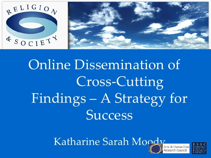 Online Dissemination of  Cross-Cutting Findings – A Strategy for Success Katharine Sarah Moody