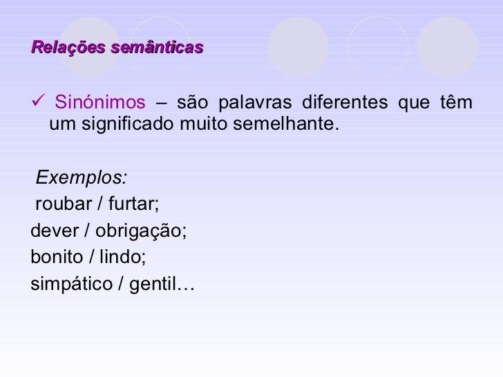 Relações semânticas <ul><li>   Sinónimos  – são palavras diferentes que têm um significado muito semelhante. </li></ul><u...