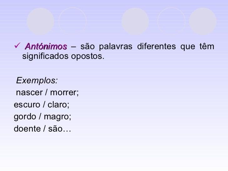<ul><li>   Antónimos  – são palavras diferentes que têm significados opostos. </li></ul><ul><li>Exemplos: </li></ul><ul><...