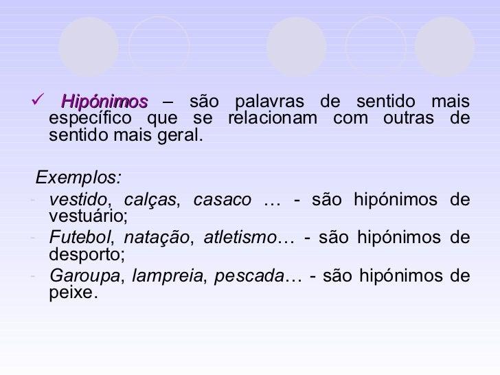 <ul><li>   Hipónimos  – são palavras de sentido mais específico que se relacionam com outras de sentido mais geral. </li>...