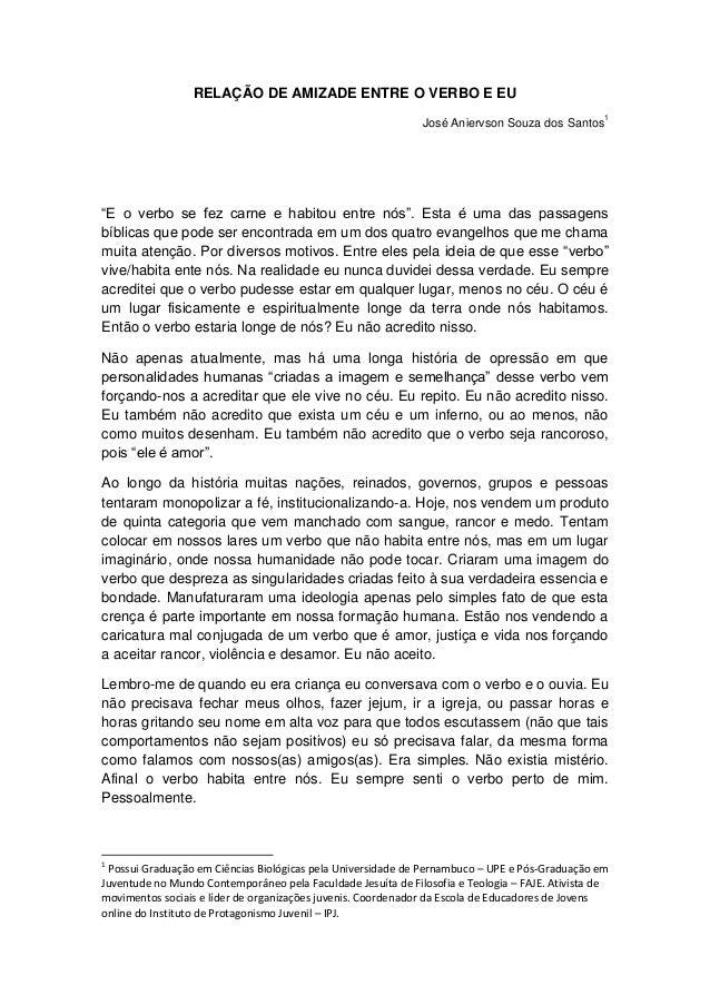 """RELAÇÃO DE AMIZADE ENTRE O VERBO E EUJosé Aniervson Souza dos Santos1""""E o verbo se fez carne e habitou entre nós"""". Esta é ..."""