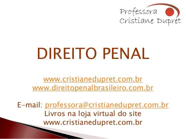 DIREITO PENAL      www.cristianedupret.com.br    www.direitopenalbrasileiro.com.brE-mail: professora@cristianedupret.com.b...
