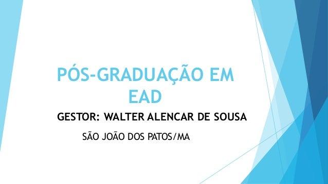 PÓS-GRADUAÇÃO EM EAD GESTOR: WALTER ALENCAR DE SOUSA SÃO JOÃO DOS PATOS/MA
