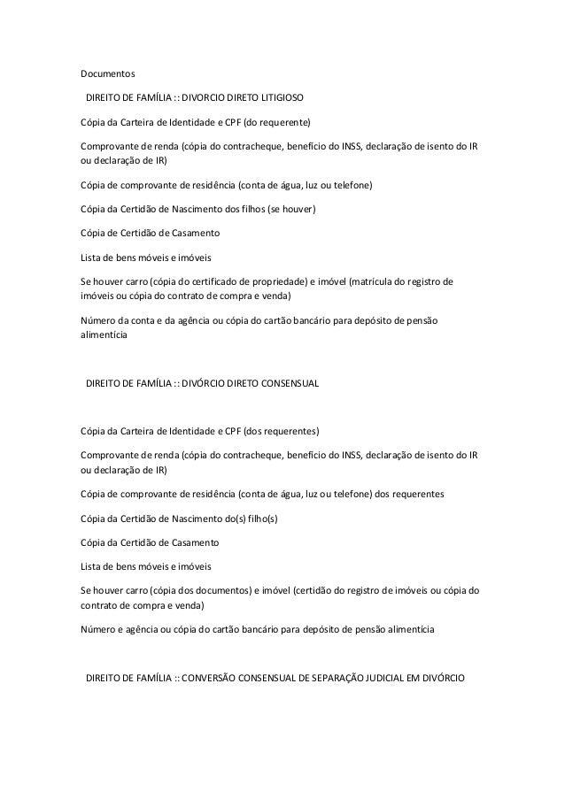 Documentos DIREITO DE FAMÍLIA :: DIVORCIO DIRETO LITIGIOSO Cópia da Carteira de Identidade e CPF (do requerente) Comprovan...