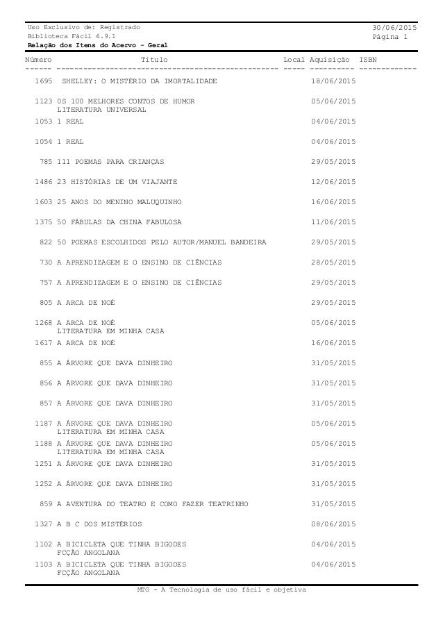 Uso Exclusivo de: Registrado Biblioteca Fácil 6.9.1 Relação dos Itens do Acervo - Geral 30/06/2015 Página 1 Número Título ...