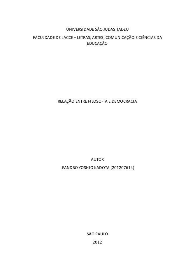 UNIVERSIDADE SÃO JUDAS TADEU FACULDADE DE LACCE – LETRAS, ARTES, COMUNICAÇÃO E CIÊNCIAS DA EDUCAÇÃO RELAÇÃO ENTRE FILOSOFI...