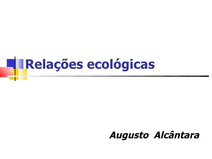 Relações ecológicas                 Augusto Alcântara