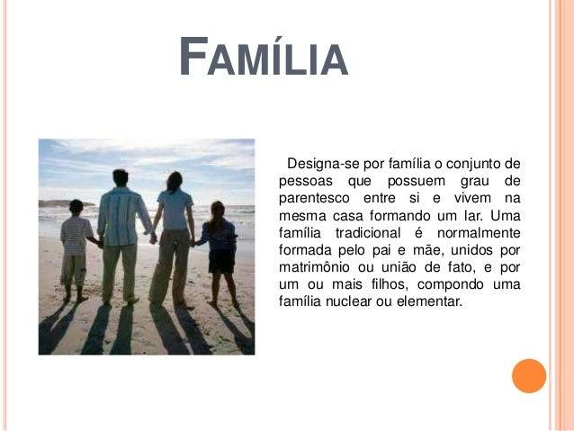 FAMÍLIA Designa-se por família o conjunto de pessoas que possuem grau de parentesco entre si e vivem na mesma casa formand...