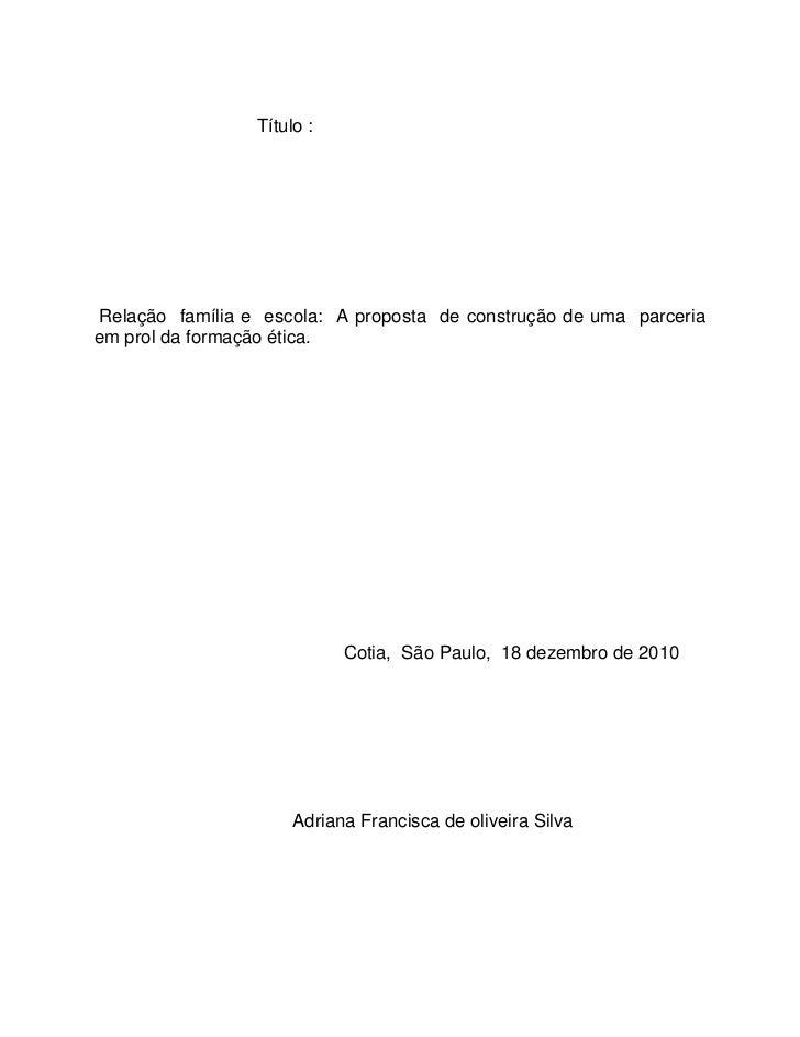 Título :Relação família e escola: A proposta de construção de uma parceriaem prol da formação ética.                      ...