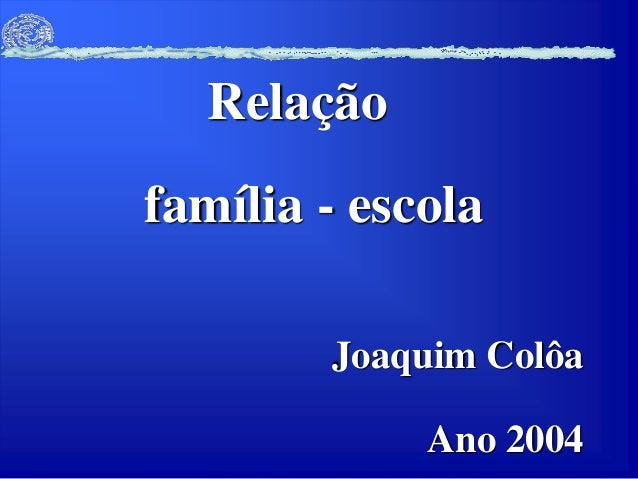 família - escola Relação Joaquim Colôa Ano 2004