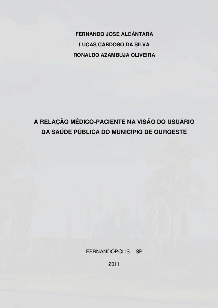 FERNANDO JOSÉ ALCÂNTARA            LUCAS CARDOSO DA SILVA           RONALDO AZAMBUJA OLIVEIRAA RELAÇÃO MÉDICO-PACIENTE NA ...