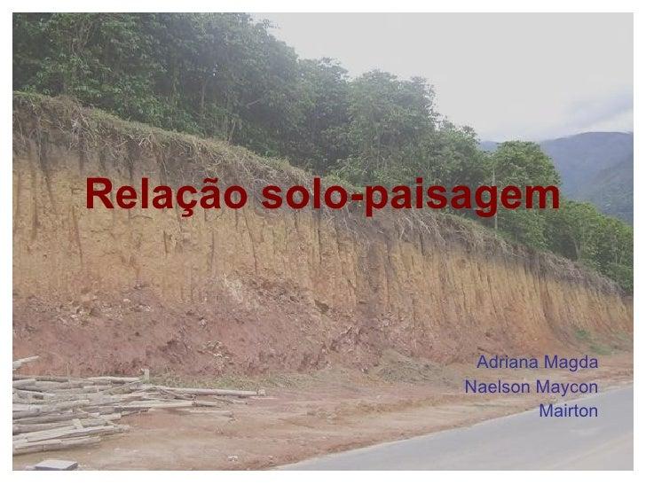 Relação   solo-paisagem Adriana Magda Naelson Maycon Mairton