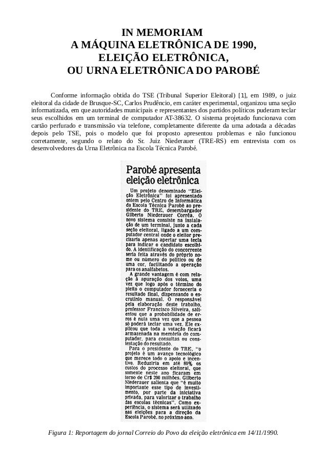 IN MEMORIAM A MÁQUINA ELETRÔNICA DE 1990, ELEIÇÃO ELETRÔNICA, OU URNA ELETRÔNICA DO PAROBÉ Conforme informação obtida do T...
