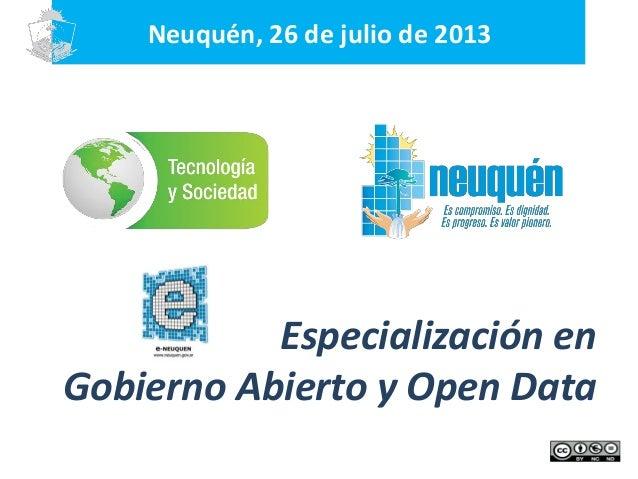Especialización en Gobierno Abierto y Open Data Neuquén, 26 de julio de 2013
