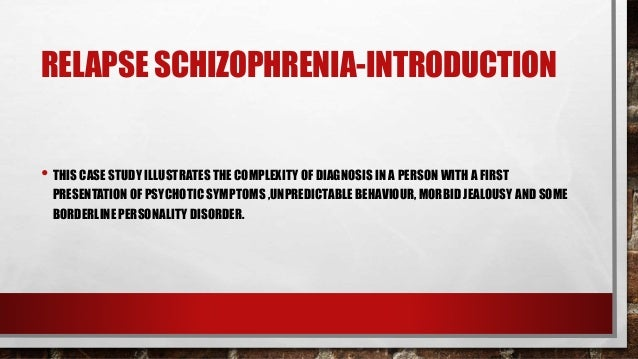 Relapse schizophrenia a case study