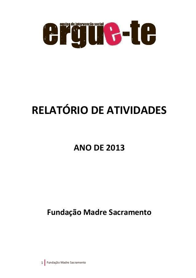 1 Fundação Madre Sacramento RELATÓRIO DE ATIVIDADES ANO DE 2013 Fundação Madre Sacramento