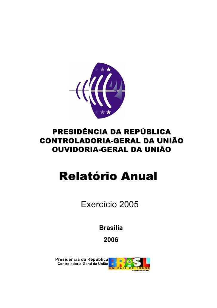 PRESIDÊNCIA DA REPÚBLICA CONTROLADORIA-GERAL DA UNIÃO   OUVIDORIA-GERAL DA UNIÃO       Relatório Anual                  Ex...
